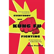 Everybody Was Kung Fu Fighting: Afro-Asian Connections and the Myth of Cultural Purity by Vijay Prashad (2002-11-18)
