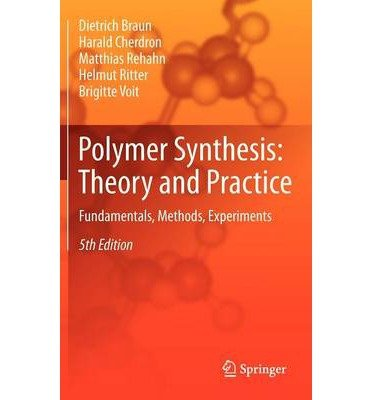 [(Polymer Synthesis: Theory and Practice: Fundamentals, Methods, Experiments)] [ By (author) Dietrich Braun, By (author) Harald Cherdron, By (author) Matthias Rehahn, By (author) Helmut Ritter, By (author) Brigitte Voit ] [January, 2013]