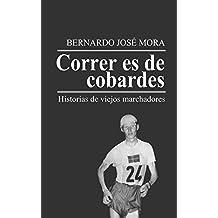 Correr es de cobardes: Historias de viejos marchadores