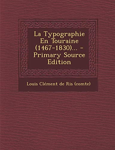 La Typographie En Touraine (1467-1830). - Primary Source Edition