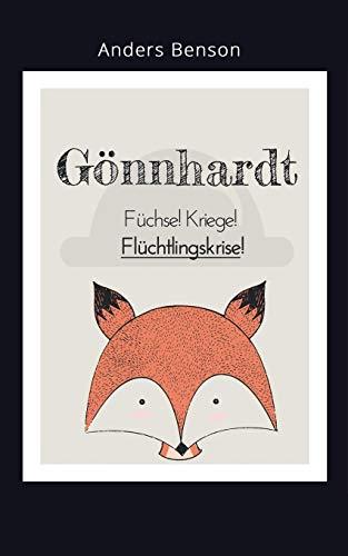 Gönnhardt: Füchse, Kriege, Flüchtlingskrise!: Ein modernes Märchen voll unglaublicher Ereignisse.