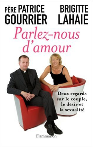 Parlez-nous d'amour : Deux regards sur le couple, le désir et la sexualité par Patrice Gourrier