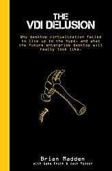 Title: The VDI Delusion Why Desktop Virtualization Failed