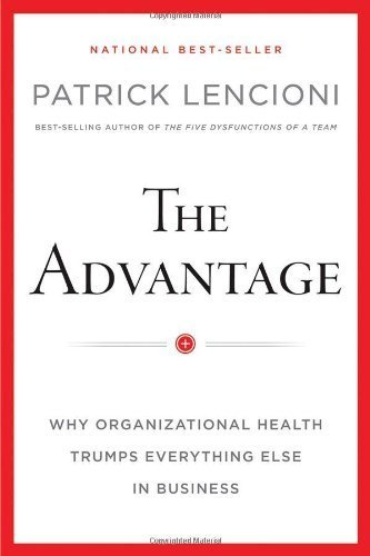 The Advantage: Why Organizational Health Trumps Everything Else In Business by Lencioni, Patrick M. (2012) Hardcover