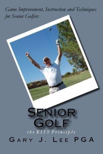 Senior Golf: The KISS Principle by Gary J. Lee PGA (2015-09-29) par Gary J. Lee PGA