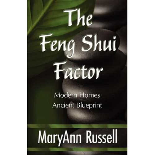 The Feng Shui Factor; Modern Homes, Ancient Blueprint by MaryAnn Russell (2007-08-03)
