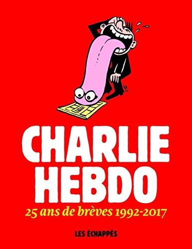 Charlie Hebdo - 25 ans de brèves 1992-2017 par Collectif