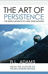 The Art of Persistence: The Simple Secrets to Long-Term Success (Inspirational Books Series) (Volume 9) by R.L. Adams (2013-11-15)