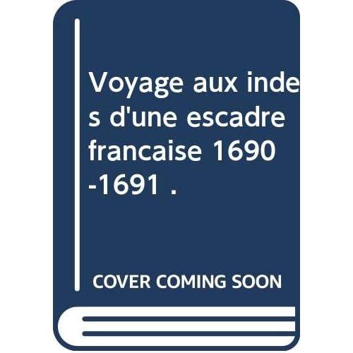 Voyage aux indes d'une escadre française 1690-1691 .