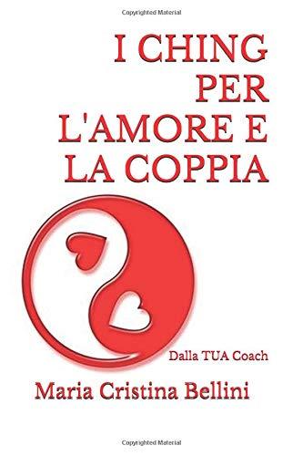 I CHING PER L\'AMORE E LA COPPIA: Dalla TUA Coach