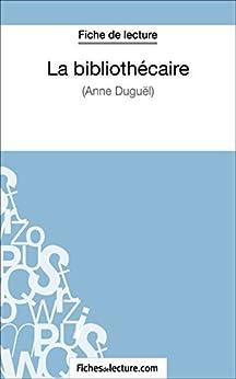 La bibliothécaire d'Anne Duguël (Fiche de lecture): Analyse complète de l'oeuvre