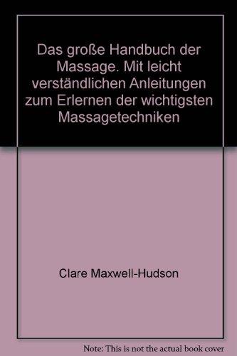 Das groe Handbuch der Massage. Mit leicht verstndlichen Anleitungen zum Erlernen der wichtigsten Massagetechniken