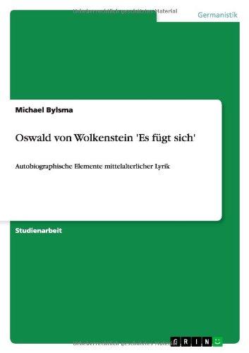 Oswald von Wolkenstein 'Es fügt sich': Autobiographische Elemente mittelalterlicher Lyrik