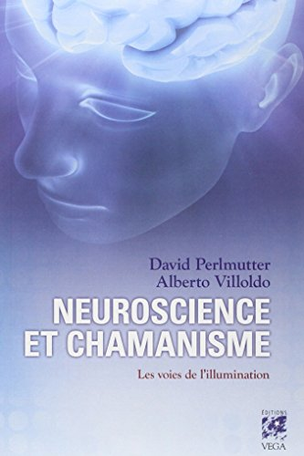 Neuroscience et chamanisme : Les voies de l'illumination par David Perlmutter