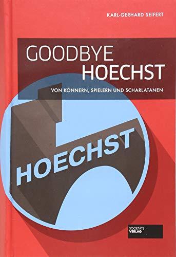 Goodbye Hoechst: Von Könnern, Spielern und Scharlatanen