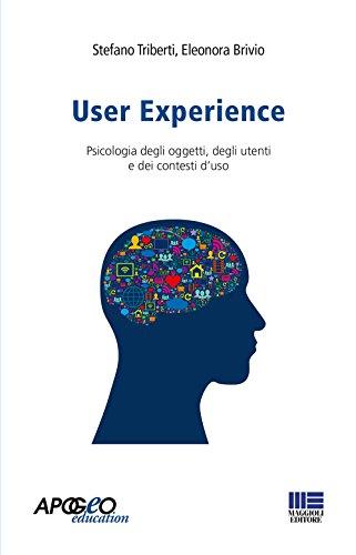 User experience. Psicologia degli oggetti, degli utenti e dei contesti d'uso