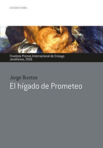 El hígado de Prometeo (Premio internacional de ensayo Jovellanos nº 45) por JORGE BUSTOS