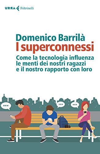 I superconnessi. Come la tecnologia influenza le menti dei nostri ragazzi e il nostro rapporto con loro (Urra) por Domenico Barrilà