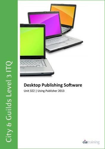 City & Guilds Level 3 Itq - Unit 322 - Desktop Publishing Software Using Microsoft Publisher 2013 por CiA Training Ltd.