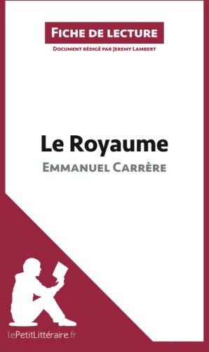 Le Royaume d'Emmanuel Carrre (Fiche de lecture): Rsum complet et analyse dtaille de l'oeuvre