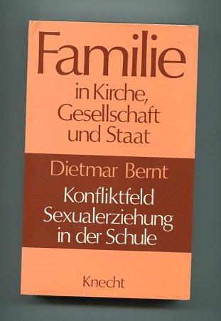 Konfliktfeld Sexualerziehung in der Schule. (Familie in Kirche, Gesellschaft und Staat)