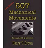 [(507 Mechanical Movements: Mechanisms & Devices)] [Author: Henry T Brown] published on (April, 2010)