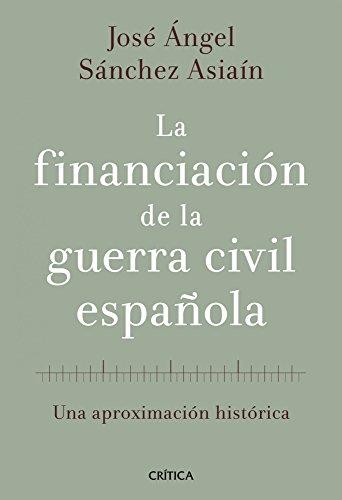 La financiación de la guerra civil española: Una aproximación histórica de [Asiaín, José