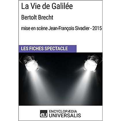 La Vie de Galilée (BertoltBrecht - mise en scène Jean-François Sivadier - 2015): Les Fiches Spectacle d'Universalis