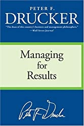 [Managing for Results: Economic Tasks and Risk-Taking Decisions] [by: Peter F Drucker]