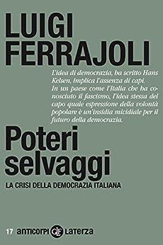 Poteri selvaggi: La crisi della democrazia italiana (Anticorpi) di [Ferrajoli, Luigi]