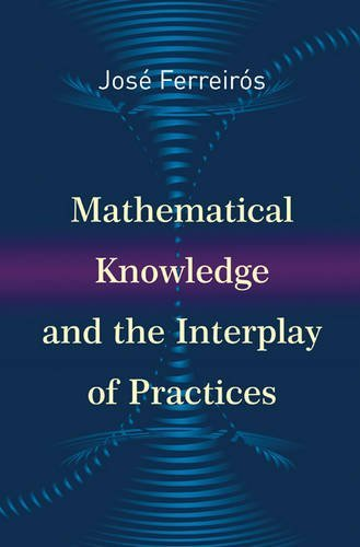 Mathematical Knowledge and the Interplay of Practices by Jos?? Ferreir??s (2015-12-22)