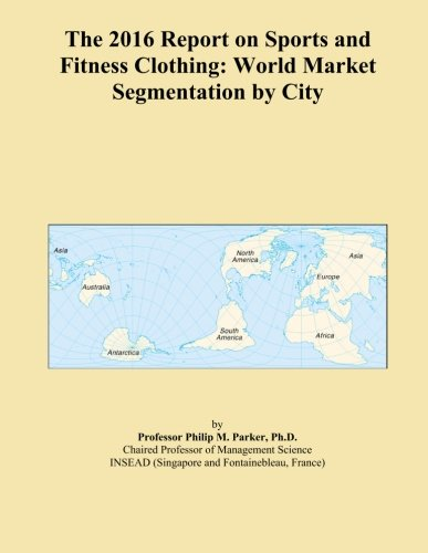 the-2016-report-on-sports-and-fitness-clothing-world-market-segmentation-by-city