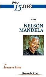 Prier 15 jours avec Nelson Mandela