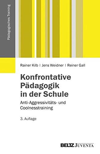 Konfrontative Pädagogik in der Schule: Anti-Aggressivitäts- und Coolnesstraining (Pädagogisches Training)