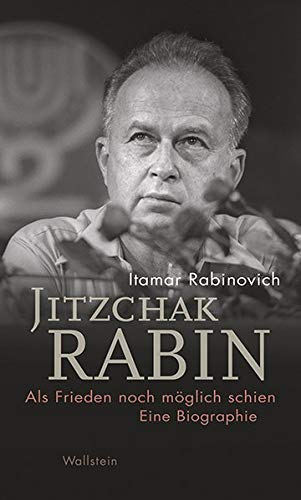 Jitzchak Rabin: Als Frieden noch möglich schien. Eine Biographie (Israel-Studien. Kultur – Geschichte – Politik)