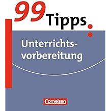 99 Tipps - Praxis-Ratgeber Schule für die Sekundarstufe I und II: Unterrichtsvorbereitung: Buch