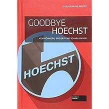 Goodbye Hoechst - Von Könnern, Spielern und Scharlatanen. Chronik des Niedergangs der Hoechst AG. Mit spannenden und detaillierten Insiderinfos. Pharmaunternehmen.