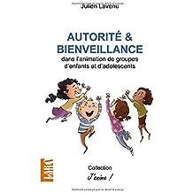Autorité et bienveillance: dans l'animation de groupes d'enfants et d'adolescents