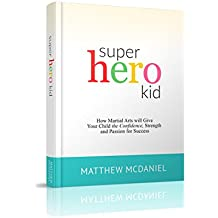 Super Hero Kid: How Martial Arts will Give Your Child the Confidence, Strength and Passion for Success (English Edition)