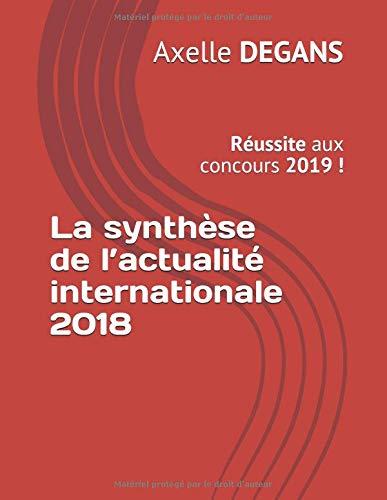 La synthèse de l'actualité internationale 2018: Réussite aux concours 2019 ! par Axelle DEGANS