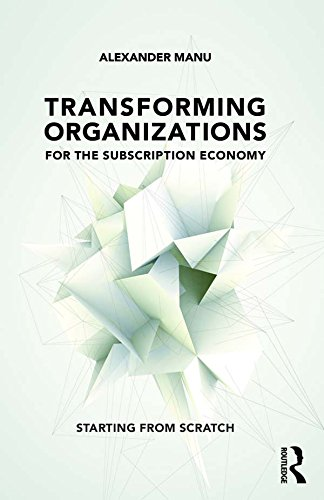 4e5ce9077b6c Transforming Organizations for the Subscription Economy: Starting from  Scratch (English Edition)
