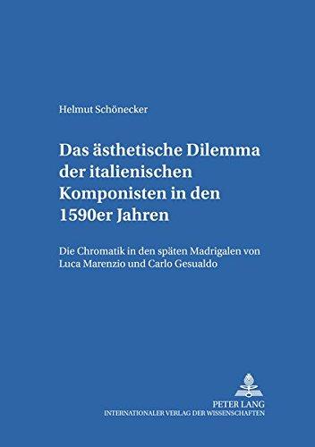Das ästhetische Dilemma der italienischen Komponisten in den 1590er Jahren: Die Chromatik in den späten Madrigalen von Luca Marenzio und Carlo ... Beiträge zur Musikwissenschaft, Band 3)