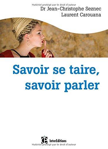 Savoir se taire, savoir parler : Choix de le dire, ou pas, au bon moment et avec les mots qu'il faut