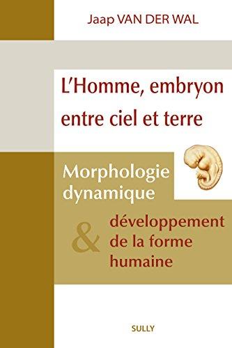 L'homme, embryon entre ciel et terre : Morphologie dynamique et développement de la forme humaine