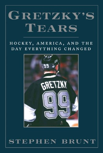 Gretzky's Tears: Hockey, America, and the Day Everything Changed di Stephen Brunt