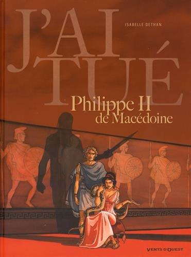 J'ai tué Philippe II de Macédoine par Isabelle Dethan