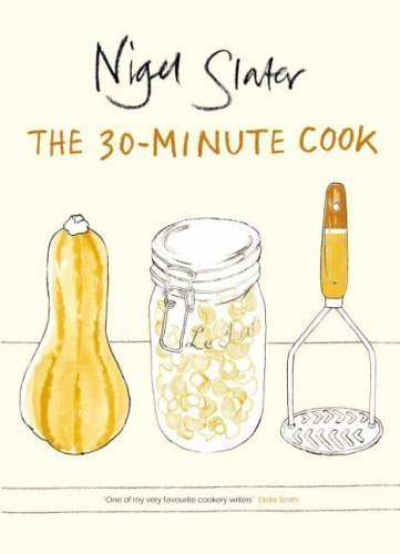 The 30-Minute Cook: The Best of the World's Quick Cooking by Slater, Nigel (2006)