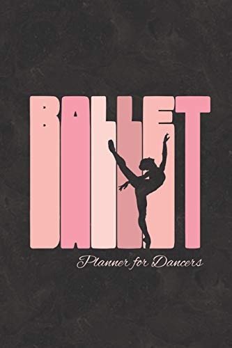 Ballet Planner for Dancers: 2019 Weekly Schedule Organizer for Dance Students and Teachers
