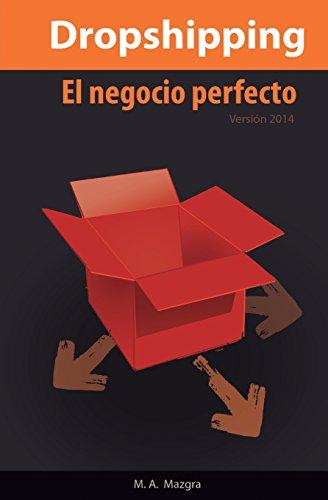 El Negocio Perfecto: el Dropshipping: compra en China y vende en cualquier país sin mover un dedo