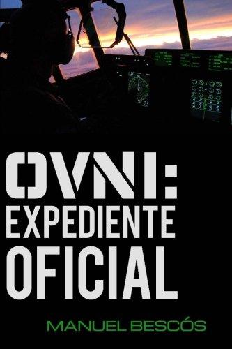 OVNI: Expediente Oficial: 10 incidentes reales que transformarán tu opinión sobre el fenómeno por Manuel Bescós